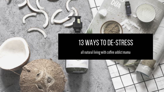 13 Natural Ways To De-Stress – how to handle everyday stress
